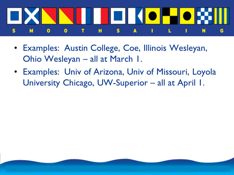 Examples: Austin College, Coe, Illinois Wesleyan, Ohio Wesleyan – all at March 1.