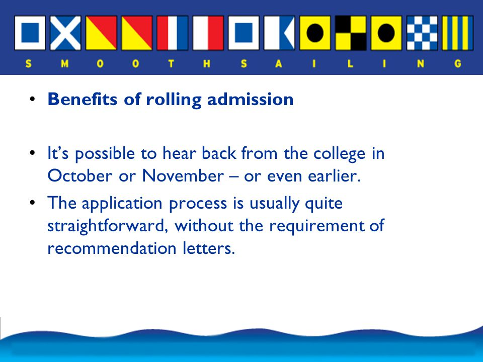 Benefits of rolling admission It's possible to hear back from the college in October or November – or even earlier.