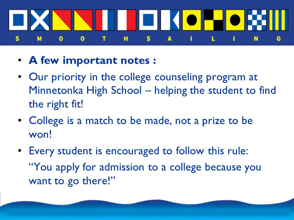 A few important notes : Our priority in the college counseling program at Minnetonka High School – helping the student to find the right fit.