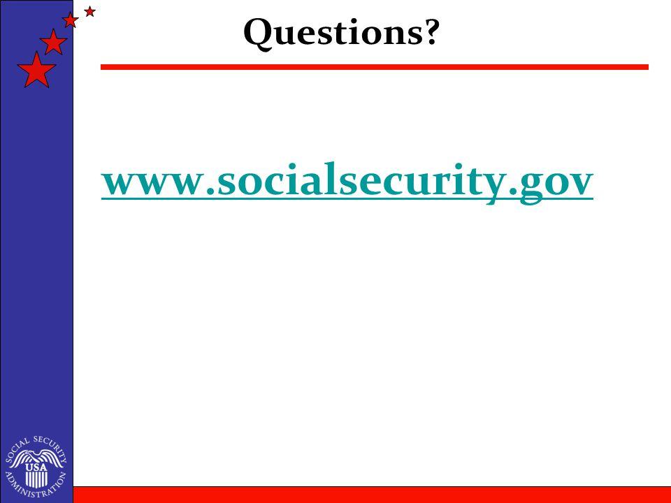 Questions? www.socialsecurity.gov www.socialsecurity.gov