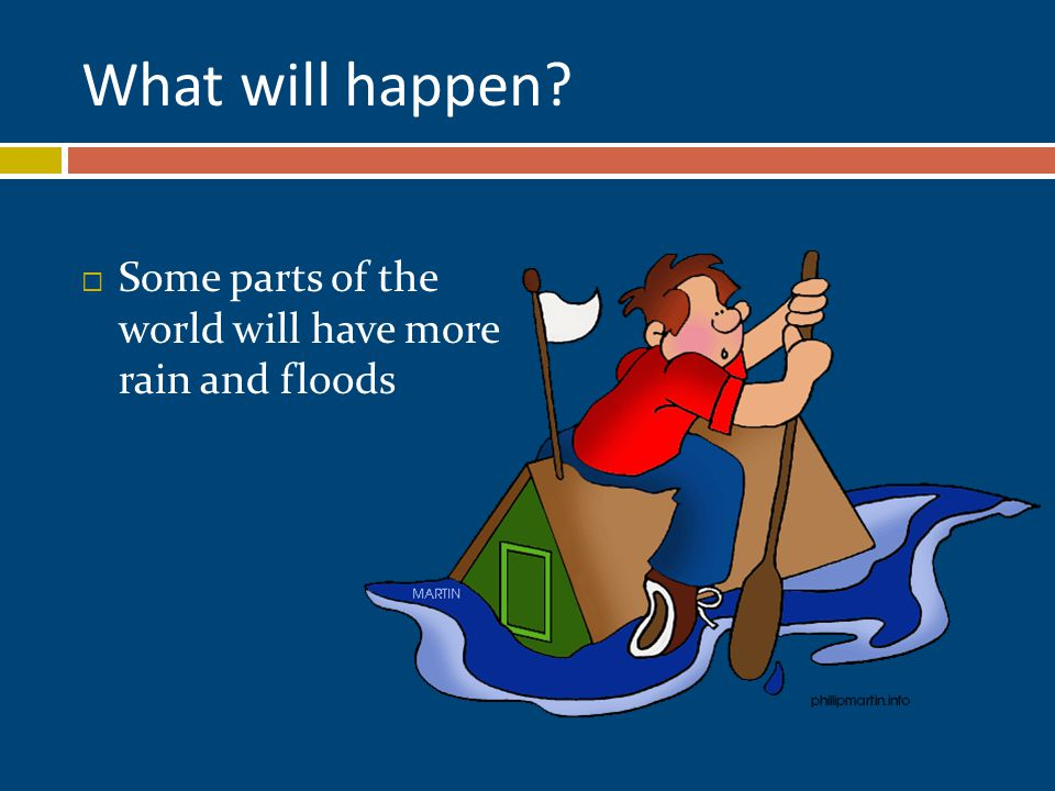 What will happen  Some parts of the world will have more rain and floods