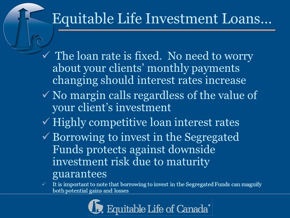 Equitable Life Investment Loans… The loan rate is fixed.