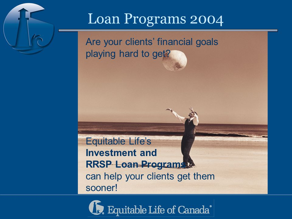 Loan Programs 2004 Are your clients' financial goals playing hard to get.