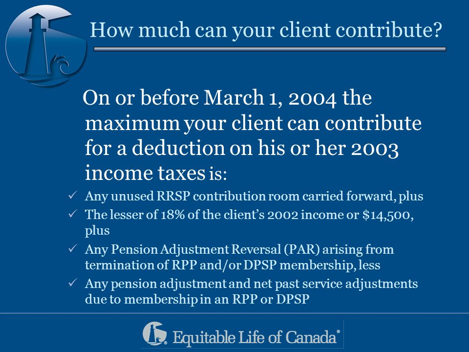 RRSP Loan Features Automatic Approval* on RRSP Loans up to and including $14,500 *It is important to note if your clients have previously defaulted on a loan from Equitable Life or been declined by us for an Investment Loan or an RRSP Loan in excess of $13,500 they are not eligible for a loan with Equitable Life.