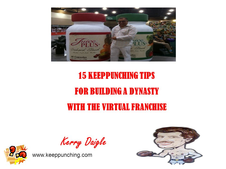 www.keeppunching.com 15 KEEPPUNCHING TIPS FOR BUILDING A DYNASTY WITH THE VIRTUAL FRANCHISE Kerry Daigle