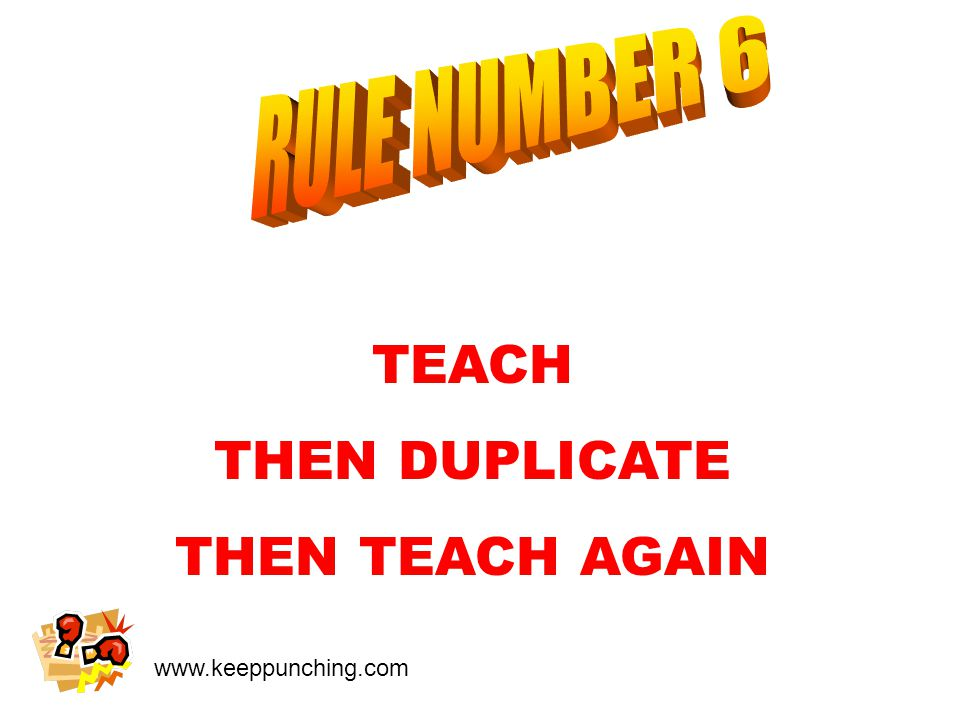 www.keeppunching.com TEACH THEN DUPLICATE THEN TEACH AGAIN