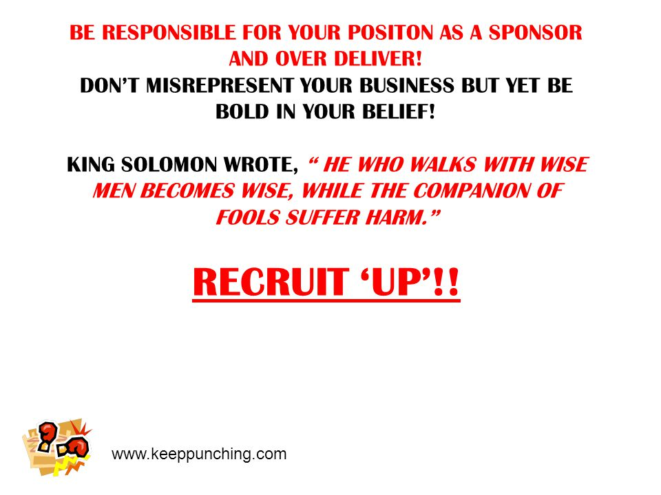 www.keeppunching.com BE RESPONSIBLE FOR YOUR POSITON AS A SPONSOR AND OVER DELIVER.