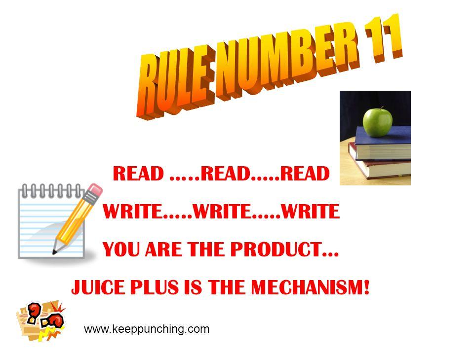 www.keeppunching.com READ …..READ…..READ WRITE…..WRITE…..WRITE Y0U ARE THE PRODUCT… JUICE PLUS IS THE MECHANISM!