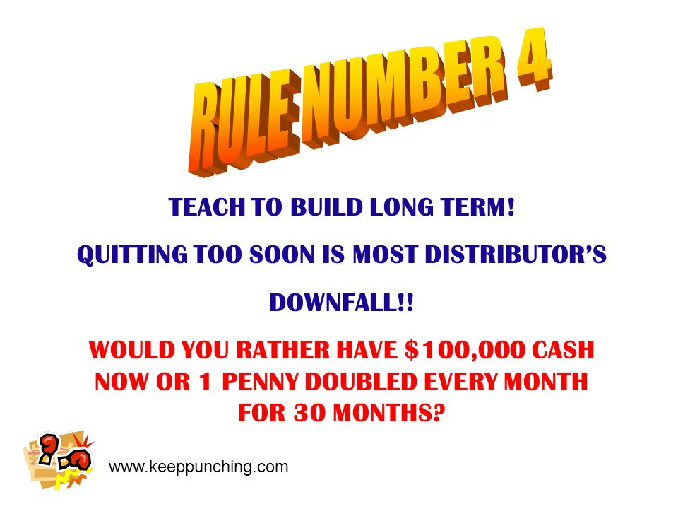 www.keeppunching.com TEACH TO BUILD LONG TERM. QUITTING TOO SOON IS MOST DISTRIBUTOR'S DOWNFALL!.