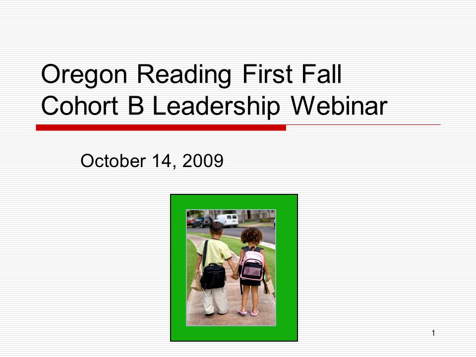1 Oregon Reading First Fall Cohort B Leadership Webinar October 14, 2009