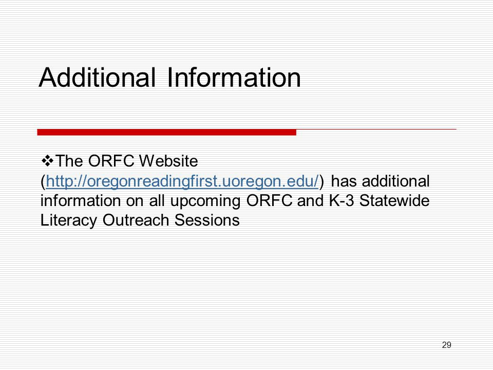 29 Additional Information  The ORFC Website (http://oregonreadingfirst.uoregon.edu/) has additional information on all upcoming ORFC and K-3 Statewid
