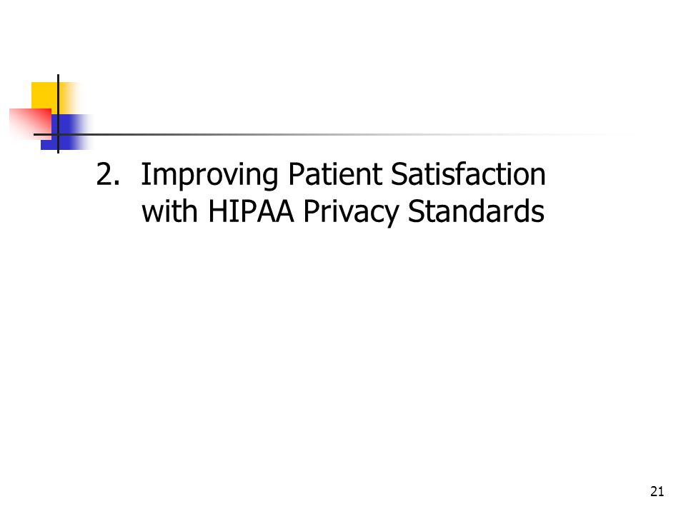 21 2. Improving Patient Satisfaction with HIPAA Privacy Standards