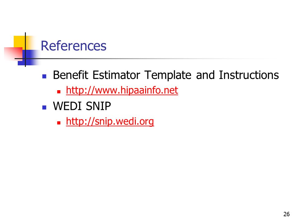 26 References Benefit Estimator Template and Instructions http://www.hipaainfo.net WEDI SNIP http://snip.wedi.org