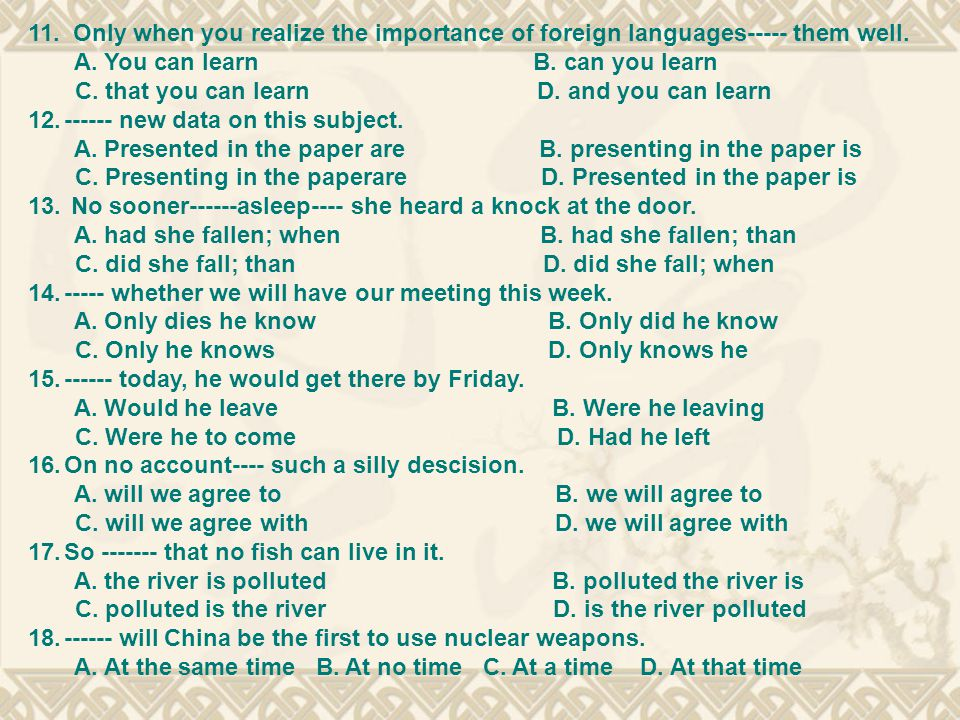 11. Only when you realize the importance of foreign languages----- them well.
