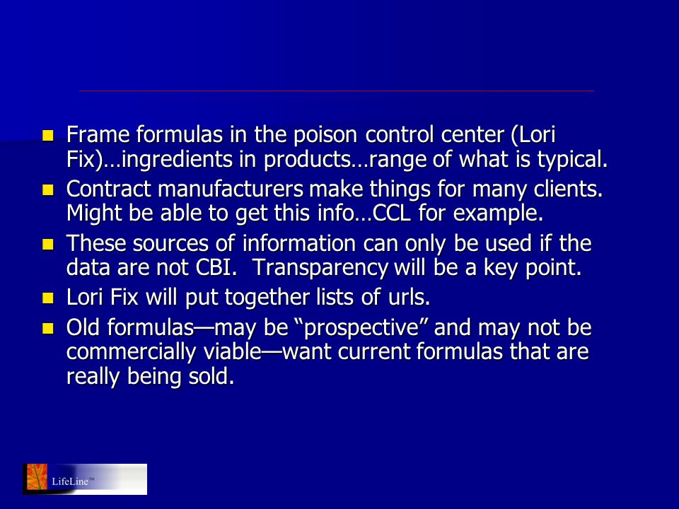 Frame formulas in the poison control center (Lori Fix)…ingredients in products…range of what is typical.