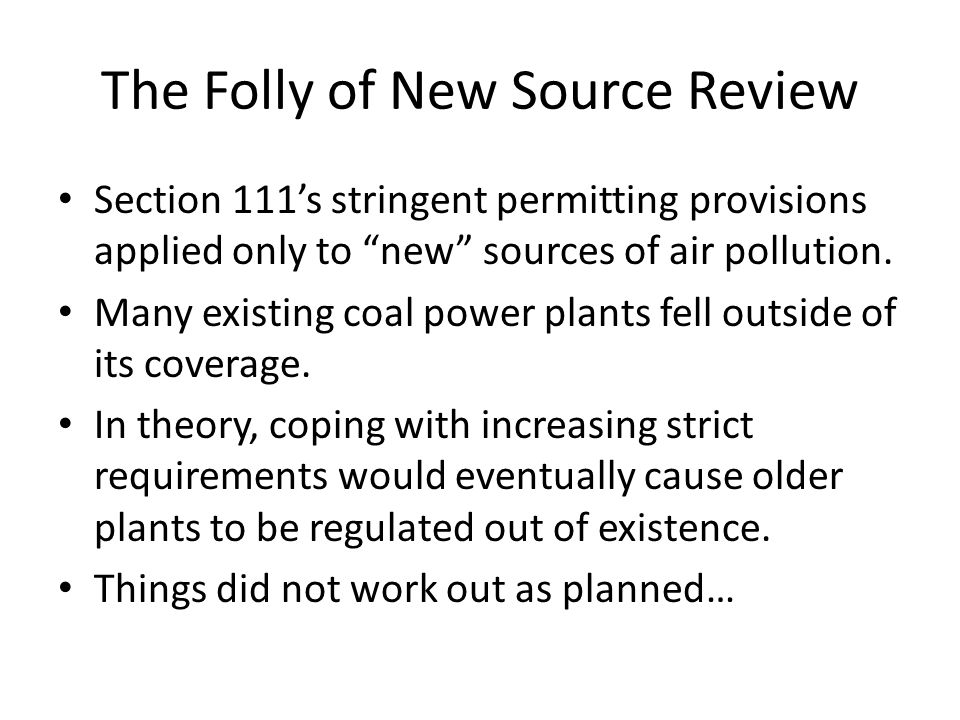 "The Folly of New Source Review Section 111's stringent permitting provisions applied only to ""new"" sources of air pollution. Many existing coal power"