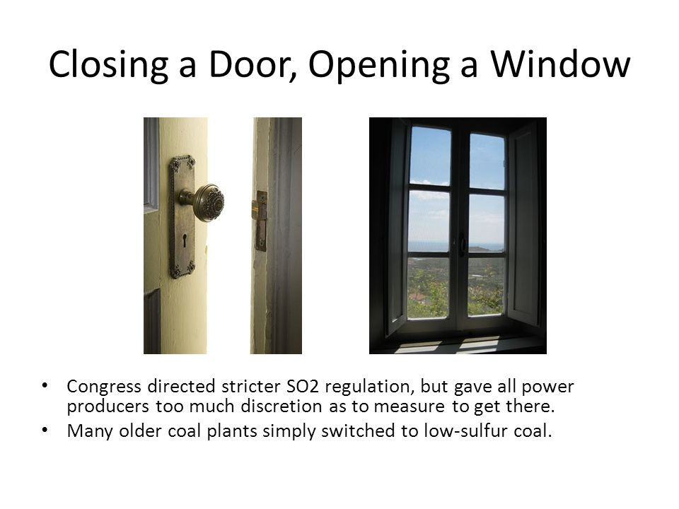 Closing a Door, Opening a Window Congress directed stricter SO2 regulation, but gave all power producers too much discretion as to measure to get ther