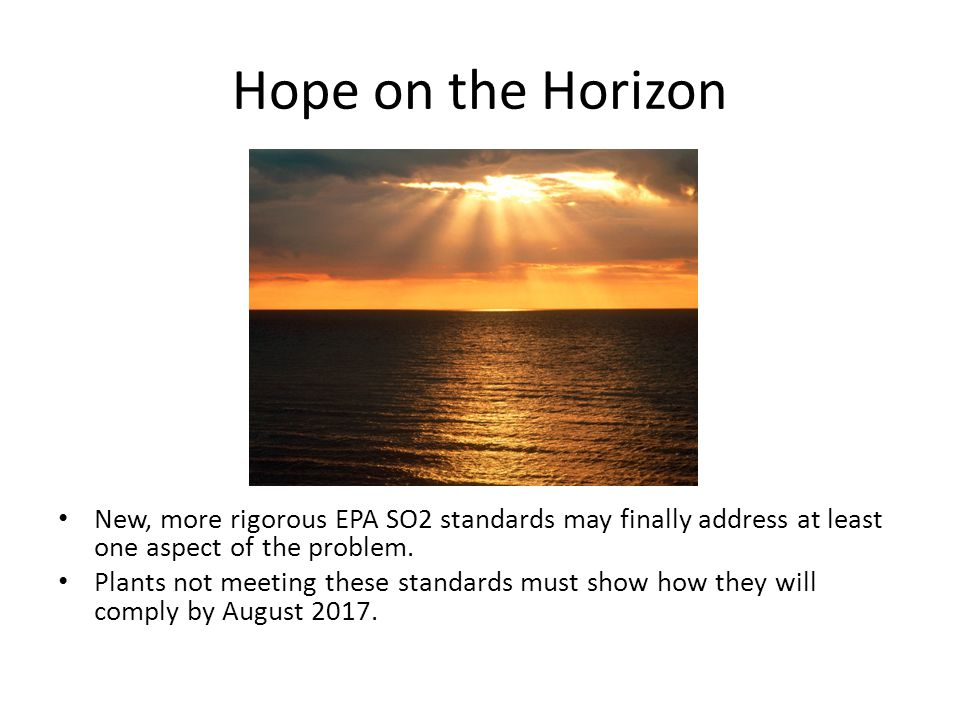 Hope on the Horizon New, more rigorous EPA SO2 standards may finally address at least one aspect of the problem. Plants not meeting these standards mu