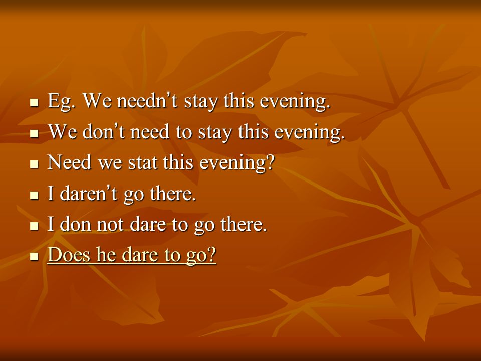 Eg. We needn ' t stay this evening. Eg. We needn ' t stay this evening.