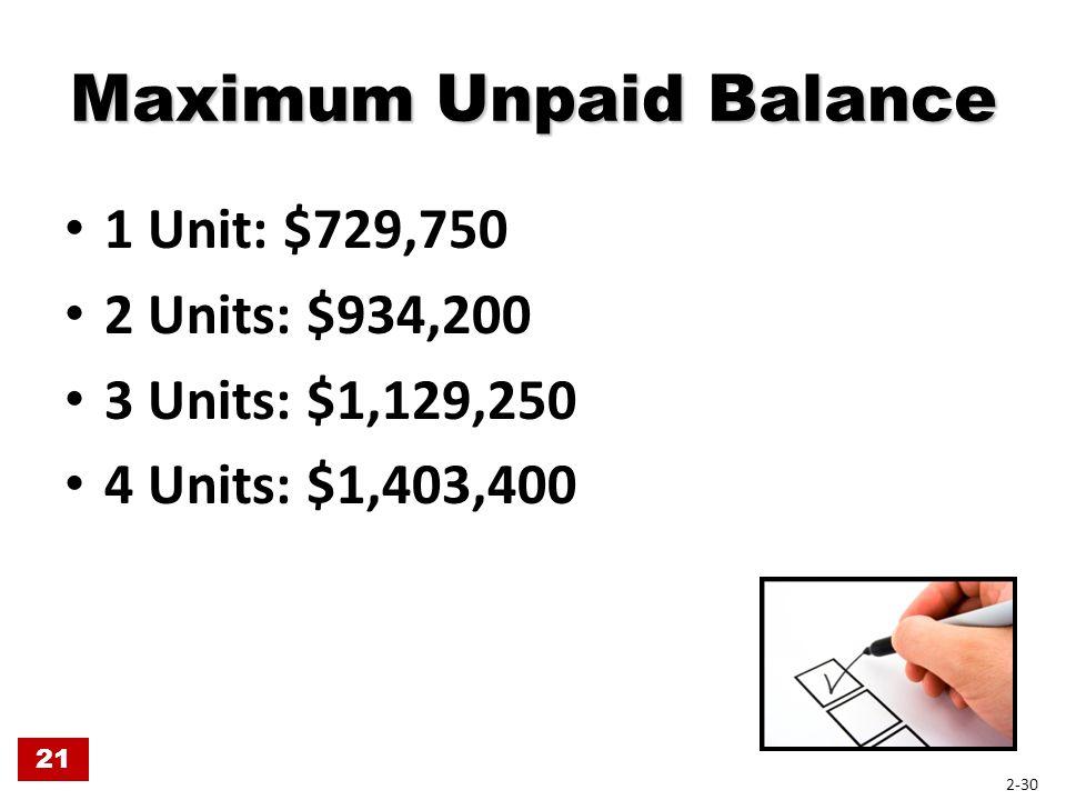 Maximum Unpaid Balance 1 Unit: $729,750 2 Units: $934,200 3 Units: $1,129,250 4 Units: $1,403,400 21 2-30