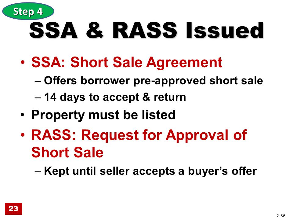 SSA & RASS Issued SSA: Short Sale Agreement –Offers borrower pre-approved short sale –14 days to accept & return Property must be listed RASS: Request