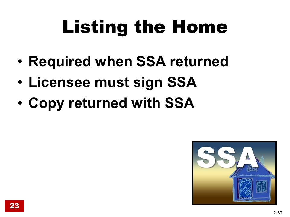 Listing the Home Required when SSA returned Licensee must sign SSA Copy returned with SSA 23 2-37