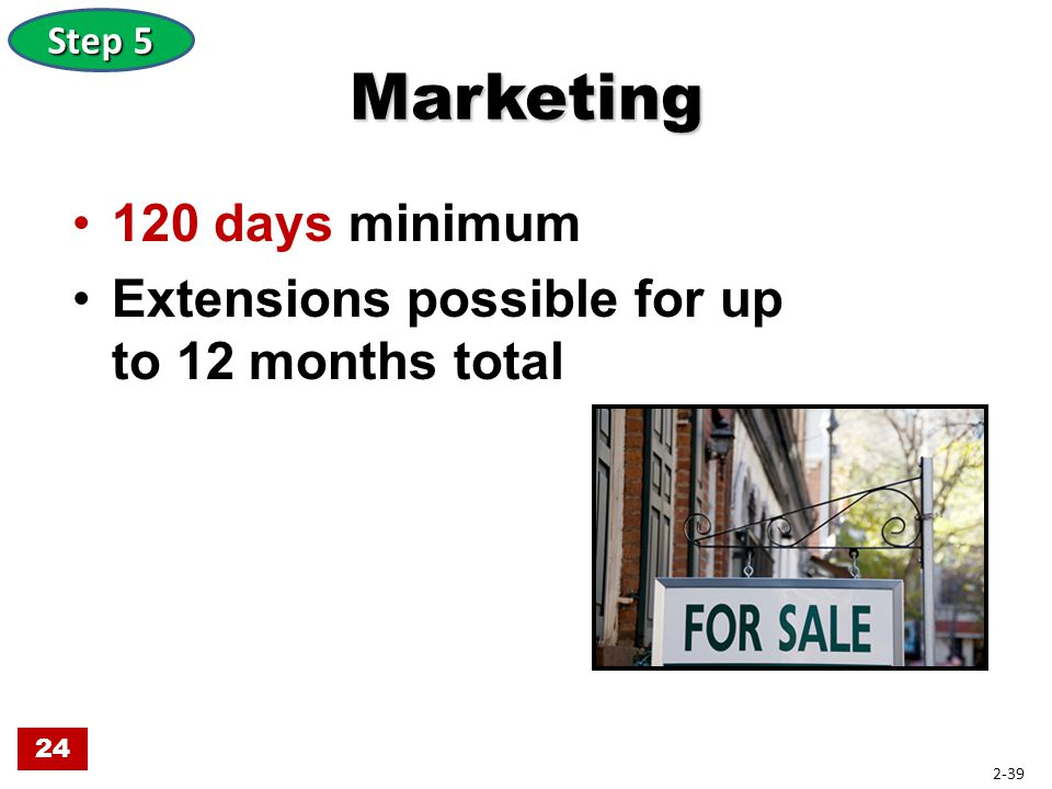 Marketing 120 days minimum Extensions possible for up to 12 months total 24 Step 5 2-39