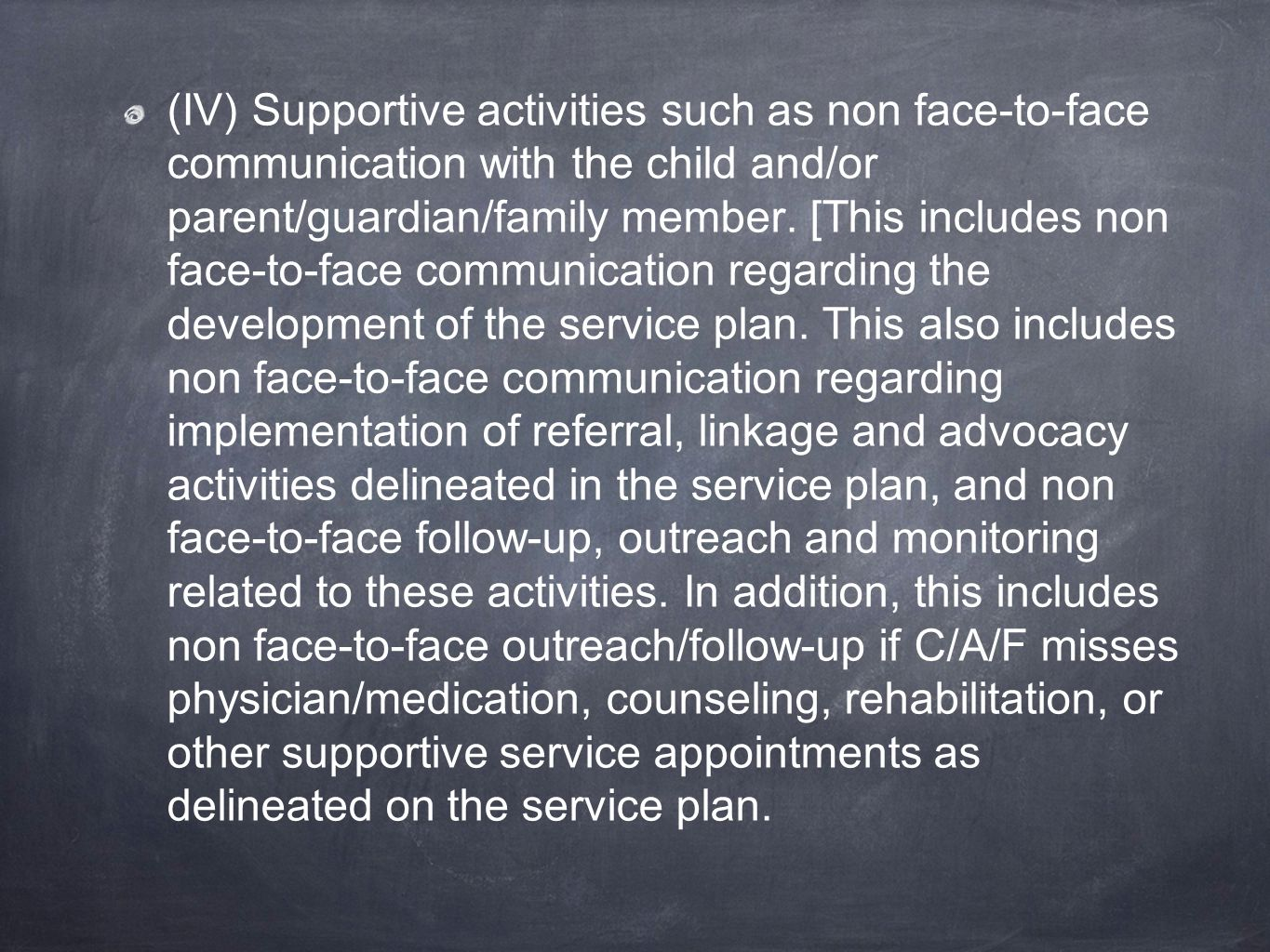 (IV) Supportive activities such as non face-to-face communication with the child and/or parent/guardian/family member. [This includes non face-to-face