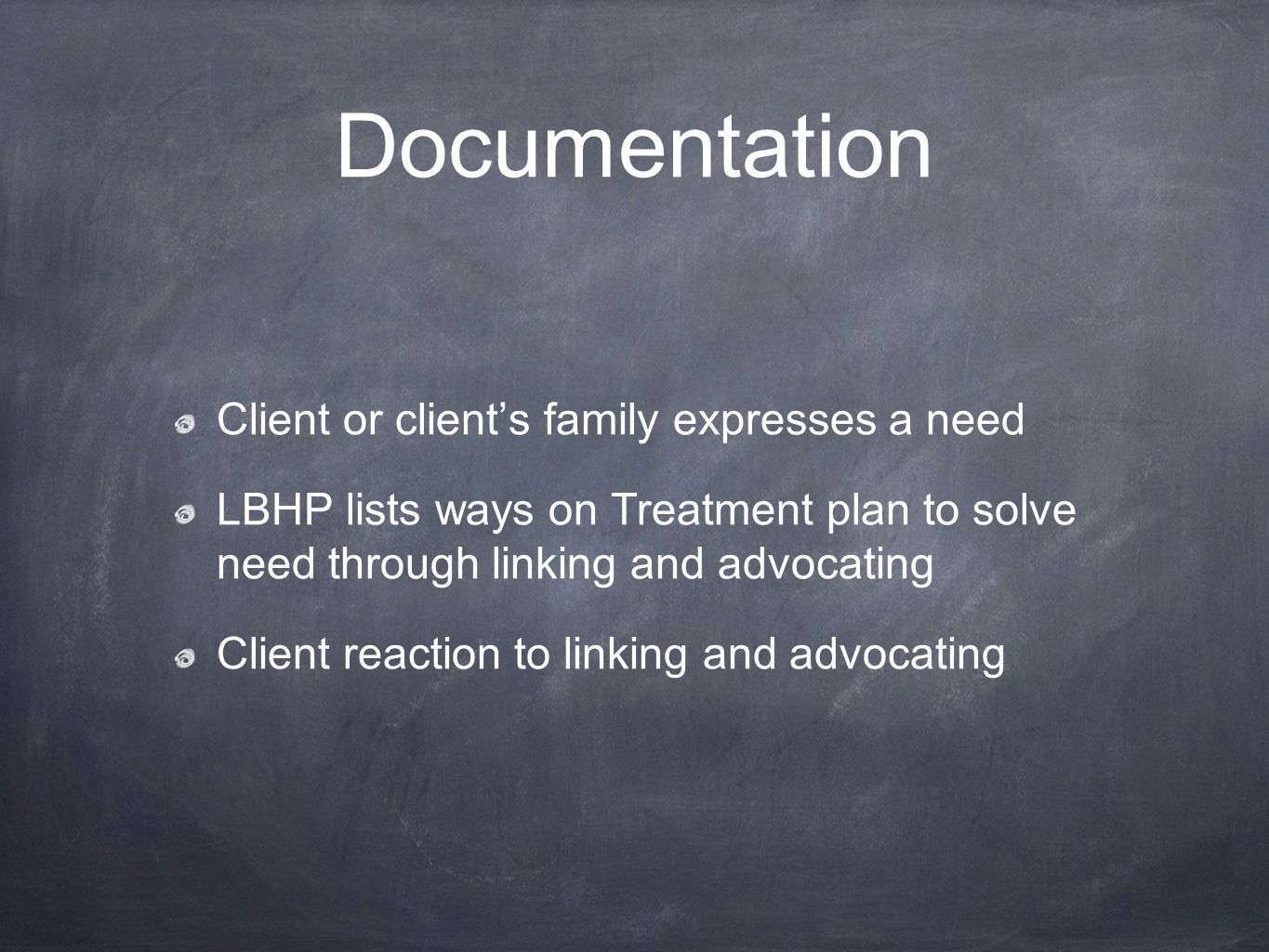 Documentation Client or client's family expresses a need LBHP lists ways on Treatment plan to solve need through linking and advocating Client reaction to linking and advocating