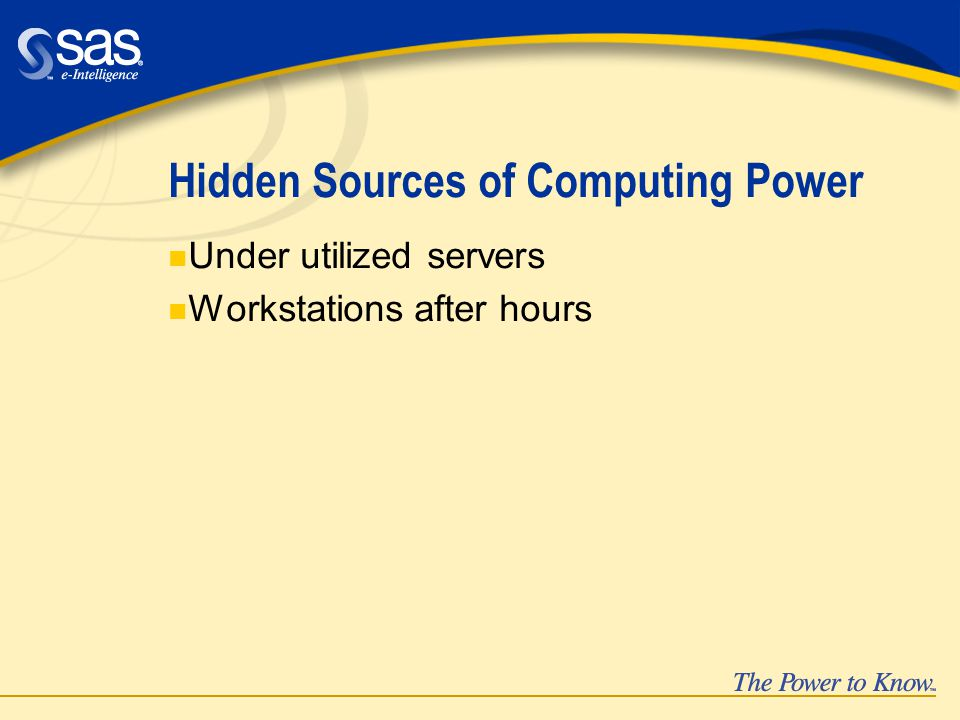 Hidden Sources of Computing Power n Under utilized servers n Workstations after hours