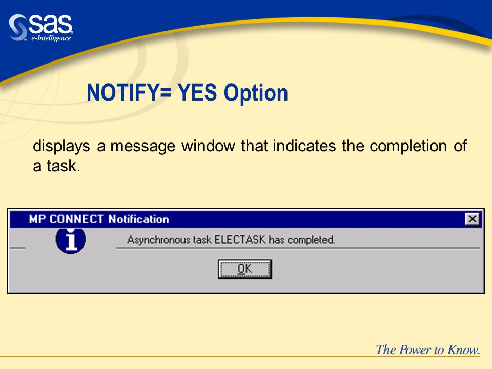 NOTIFY= YES Option displays a message window that indicates the completion of a task.