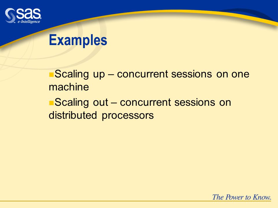 Examples n Scaling up – concurrent sessions on one machine n Scaling out – concurrent sessions on distributed processors