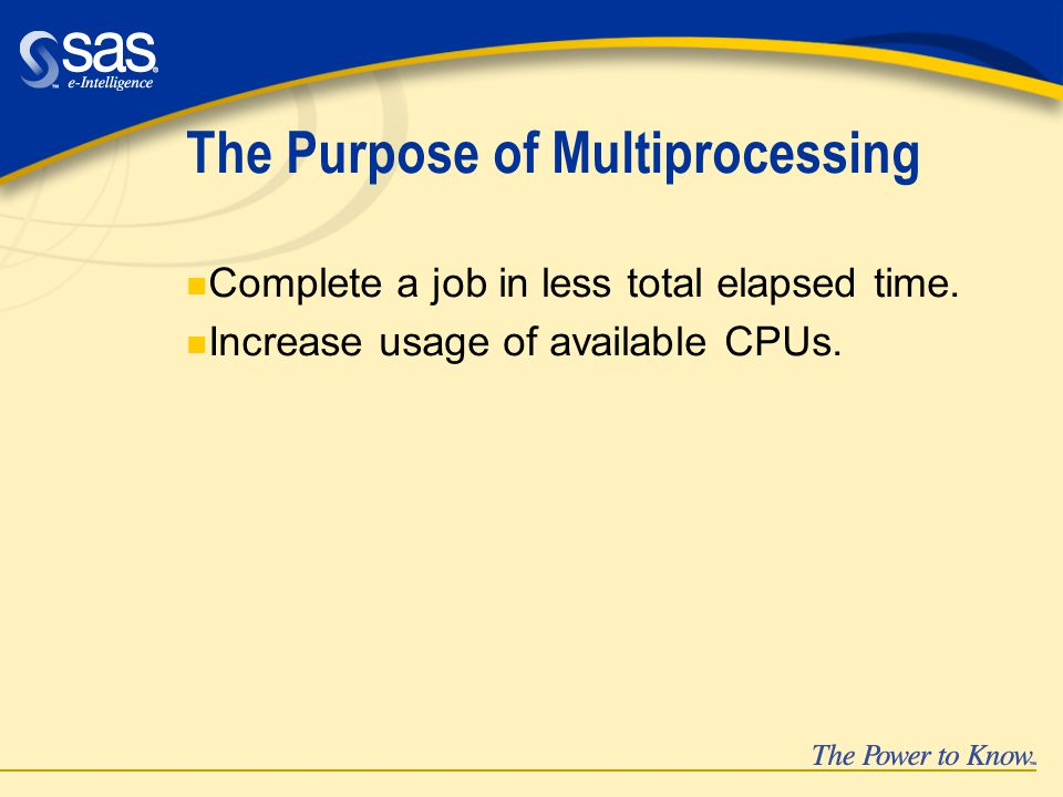 The Purpose of Multiprocessing n Complete a job in less total elapsed time.
