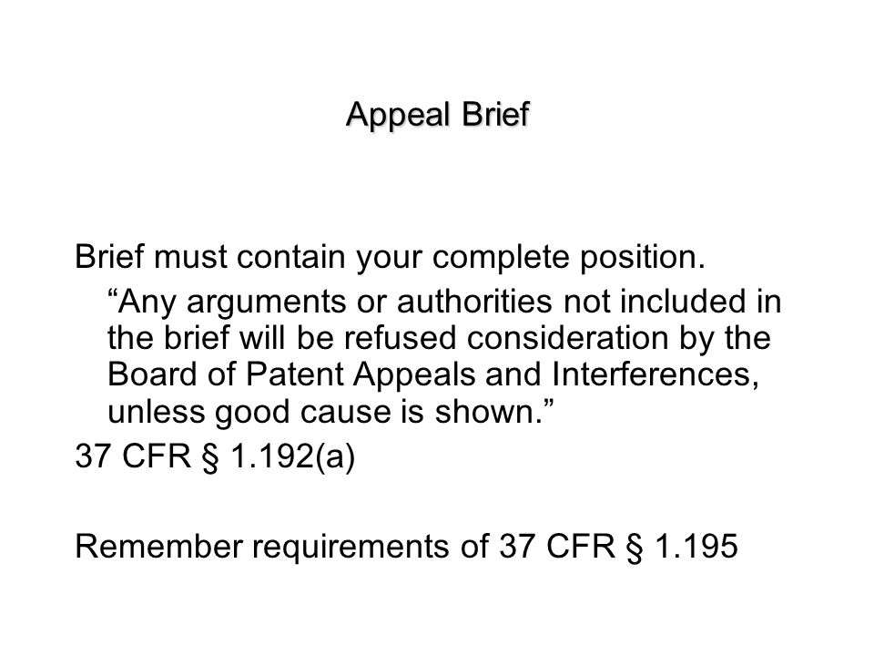 Appeal Brief Brief must contain your complete position.