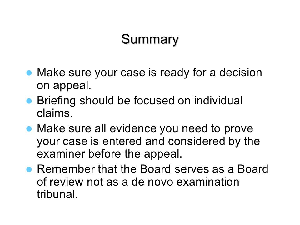 Summary Make sure your case is ready for a decision on appeal.