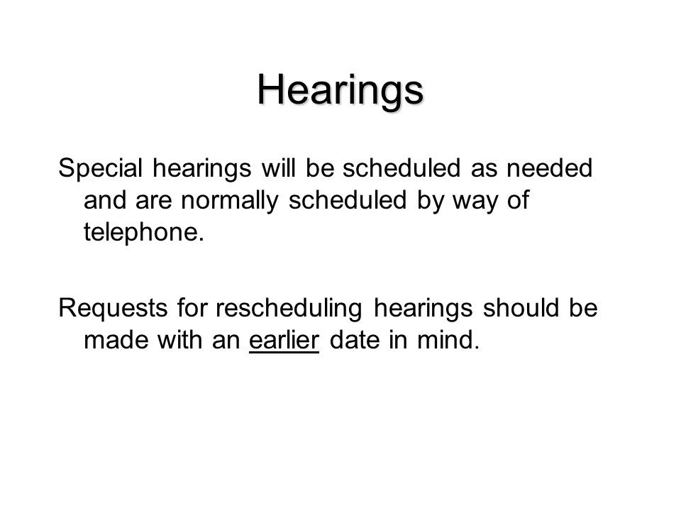 Hearings Special hearings will be scheduled as needed and are normally scheduled by way of telephone.
