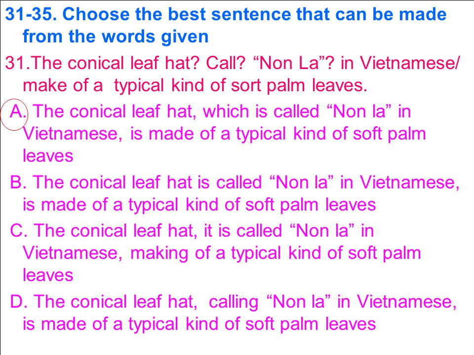 31-35.Choose the best sentence that can be made from the words given 31.The conical leaf hat.