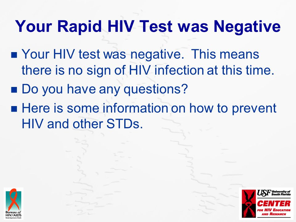 Your Rapid HIV Test was Negative Your HIV test was negative. This means there is no sign of HIV infection at this time. Do you have any questions? Her