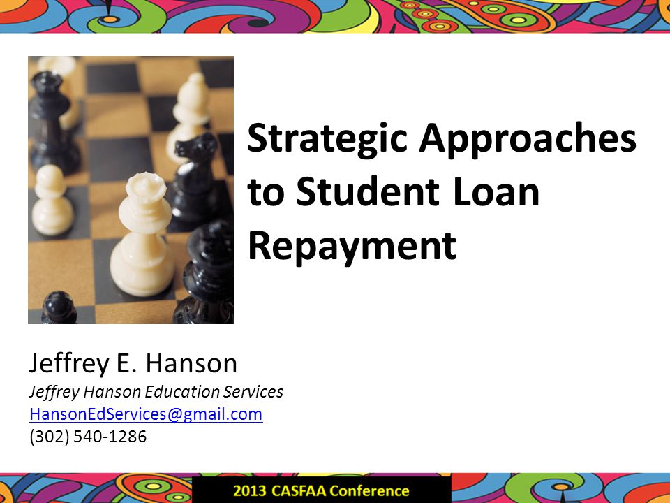 Strategic Approaches to Student Loan Repayment Jeffrey E.