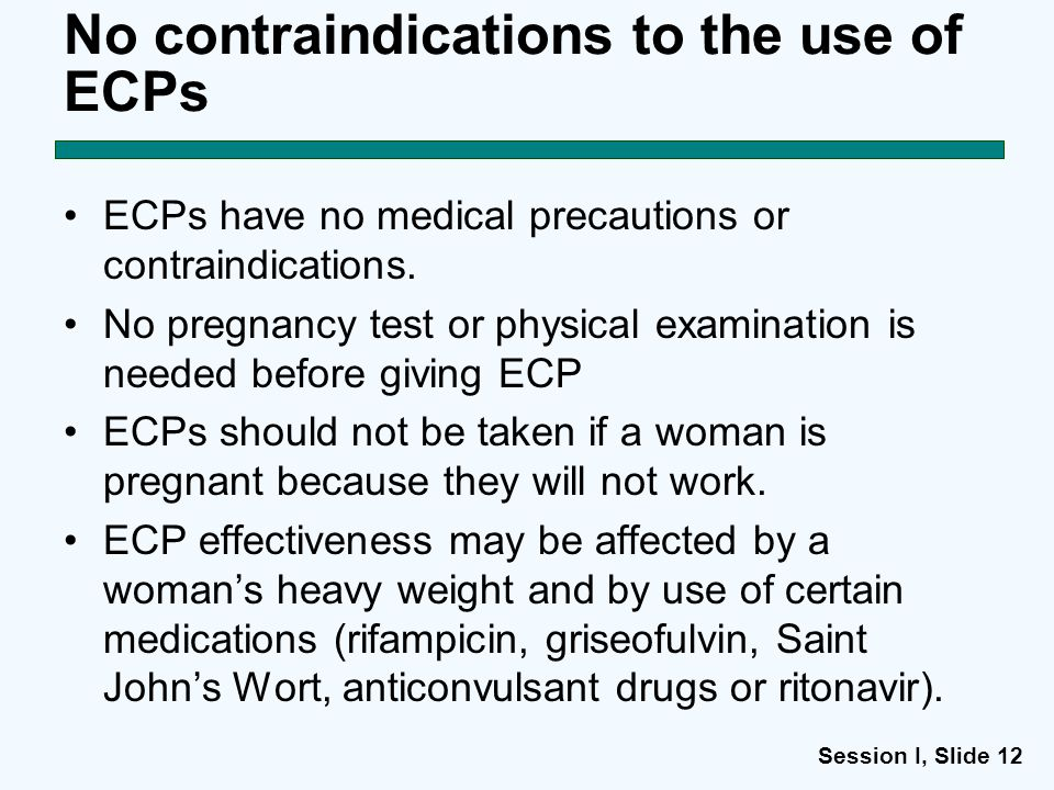 Session I, Slide 12 No contraindications to the use of ECPs ECPs have no medical precautions or contraindications.
