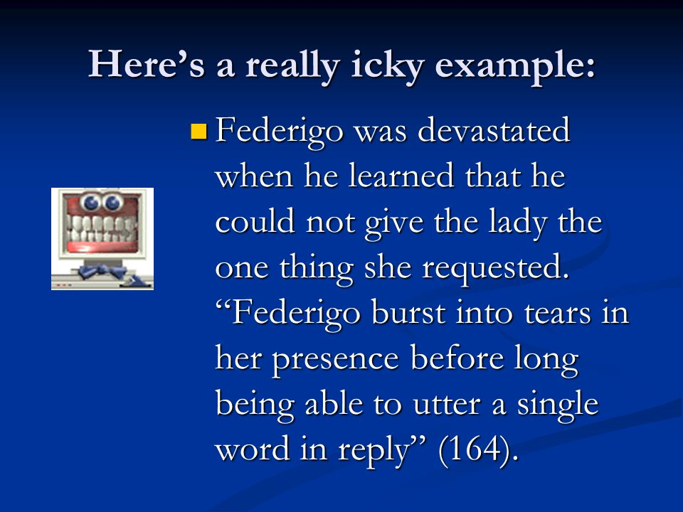 Here's a really icky example: Federigo was devastated when he learned that he could not give the lady the one thing she requested.