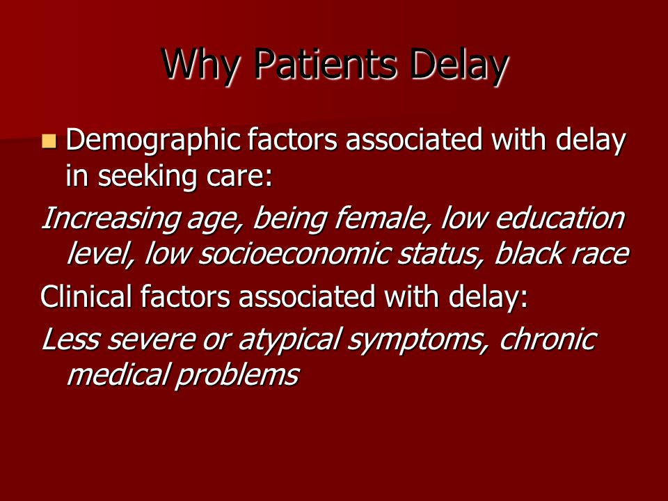 Why Patients Delay Demographic factors associated with delay in seeking care: Demographic factors associated with delay in seeking care: Increasing ag