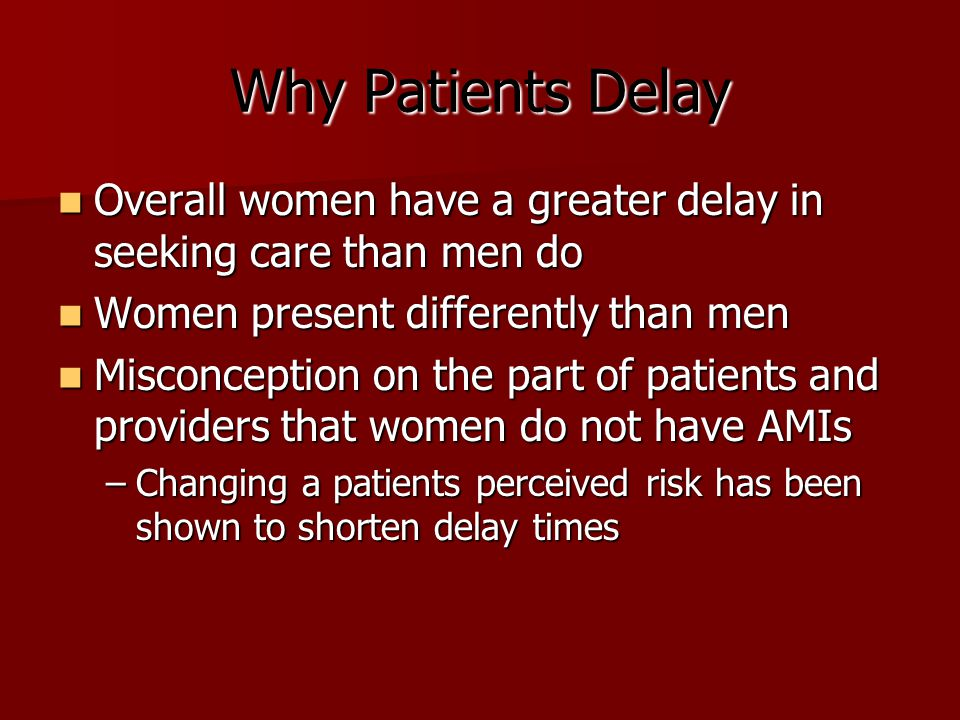 Why Patients Delay Overall women have a greater delay in seeking care than men do Overall women have a greater delay in seeking care than men do Women