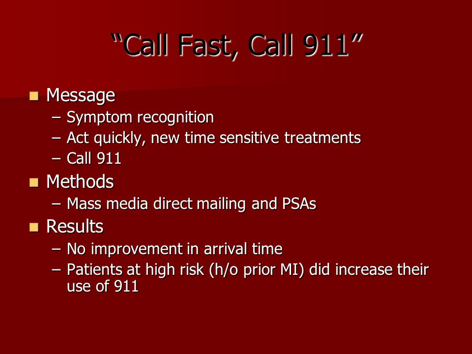 """Call Fast, Call 911"" Message Message –Symptom recognition –Act quickly, new time sensitive treatments –Call 911 Methods Methods –Mass media direct ma"