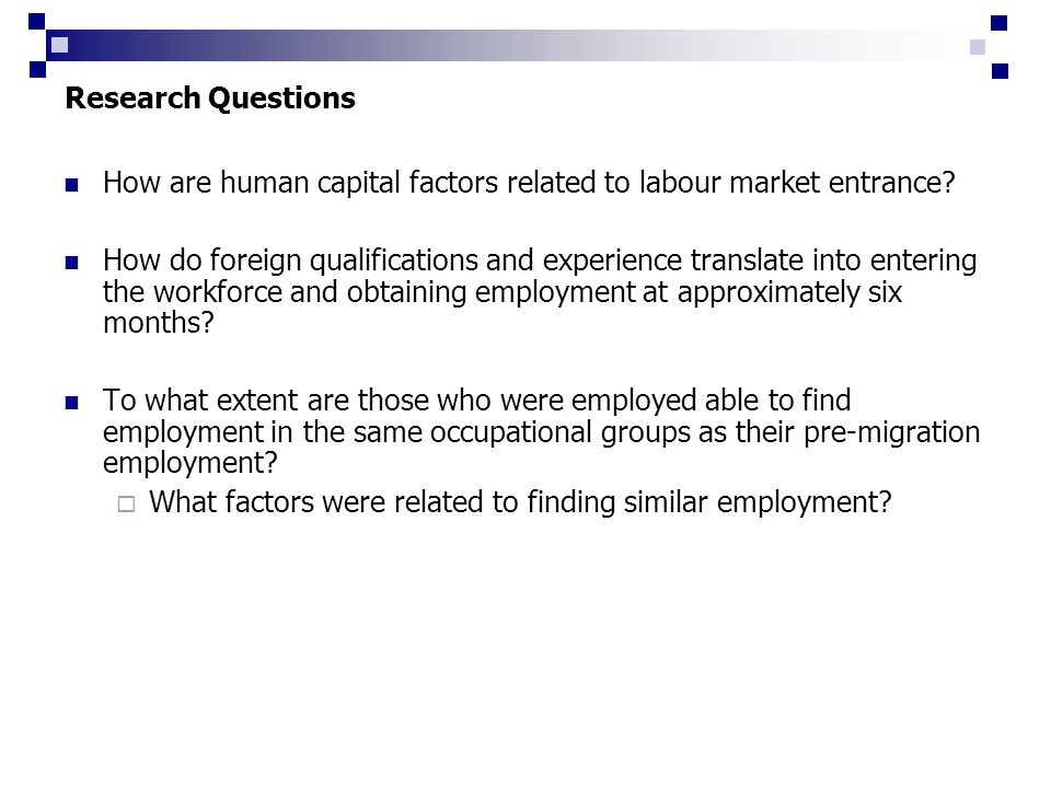 Research Questions How are human capital factors related to labour market entrance.