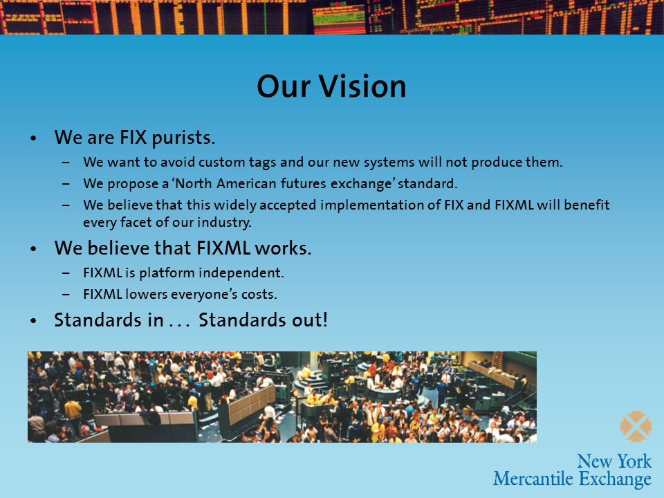 Our Vision We are FIX purists.