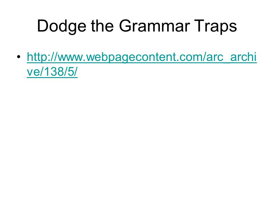 Dodge the Grammar Traps http://www.webpagecontent.com/arc_archi ve/138/5/http://www.webpagecontent.com/arc_archi ve/138/5/