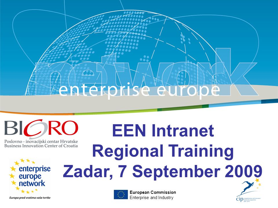Title Sub-title PLACE PARTNER'S LOGO HERE European Commission Enterprise and Industry EEN Intranet Regional Training Zadar, 7 September 2009 European Commission Enterprise and Industry
