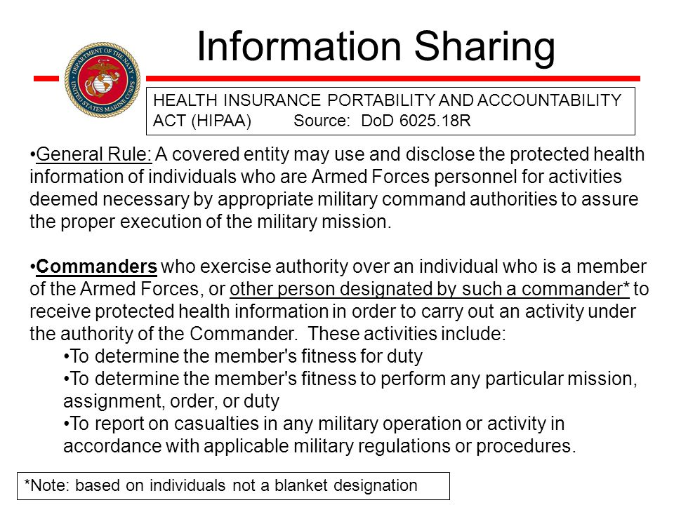 General Rule: A covered entity may use and disclose the protected health information of individuals who are Armed Forces personnel for activities deemed necessary by appropriate military command authorities to assure the proper execution of the military mission.