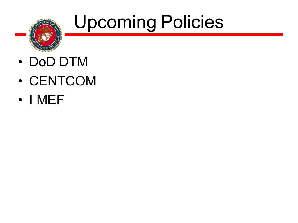 Upcoming Policies DoD DTM CENTCOM I MEF